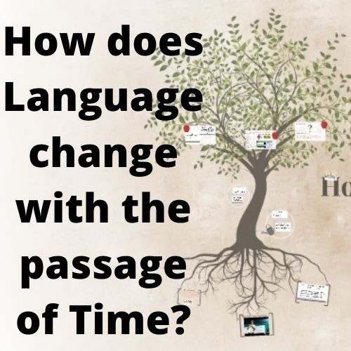 How does Language change with the passage of Time.